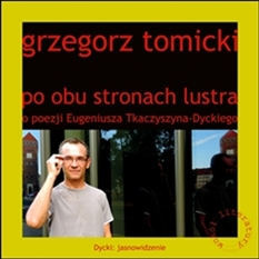 Grzegorz Tomicki - Po obu stronach lustra. O poezji Eugeniusza Tkaczyszyna-Dyckiego